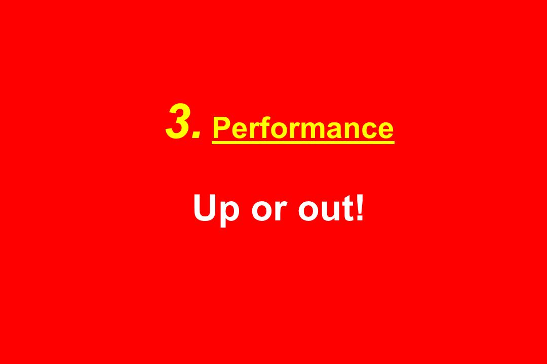 3. Performance Up or out!