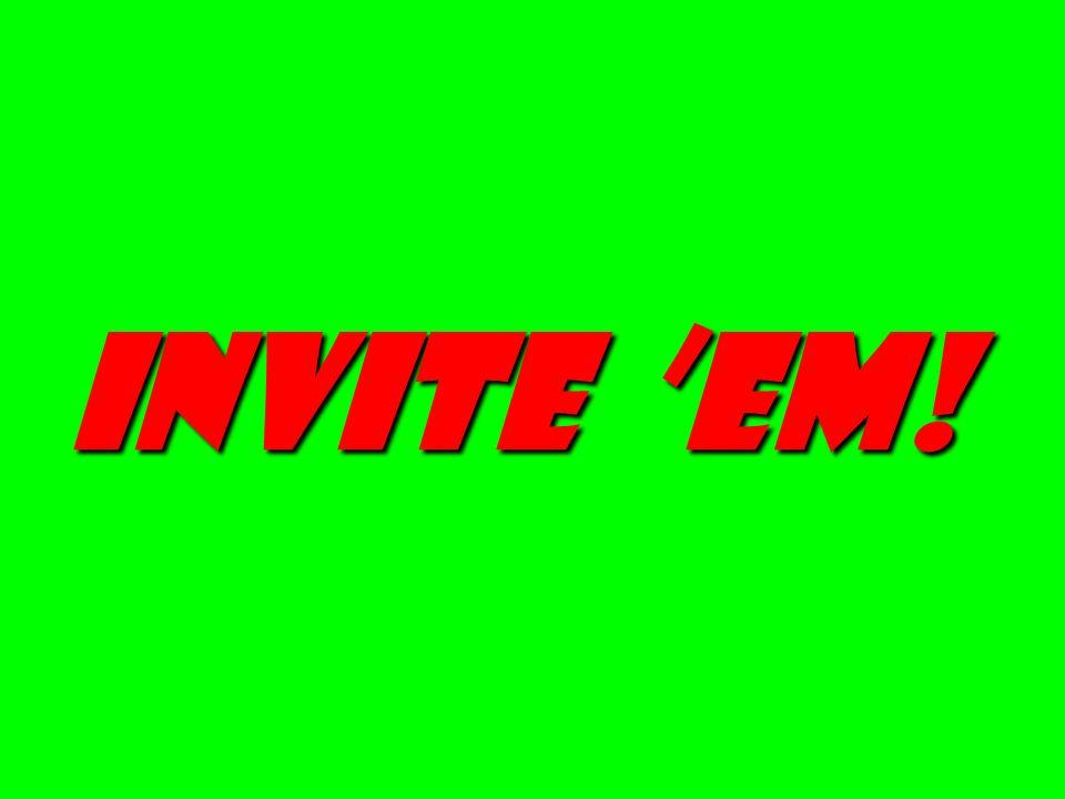 invite 'em!