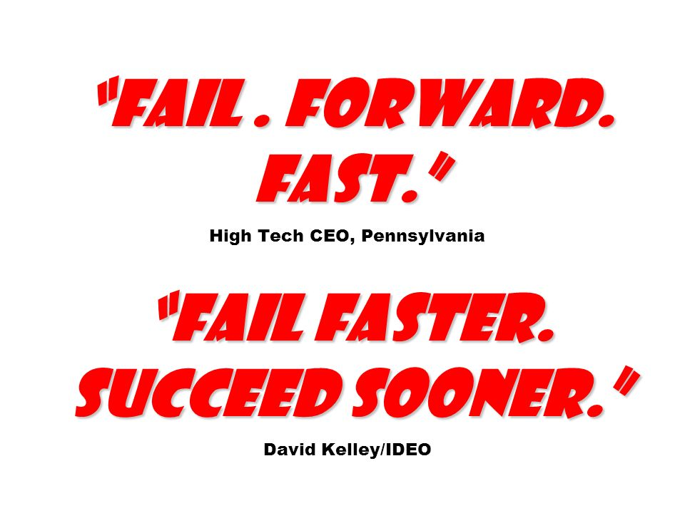 Fail. Forward. Fast. High Tech CEO, Pennsylvania Fail faster