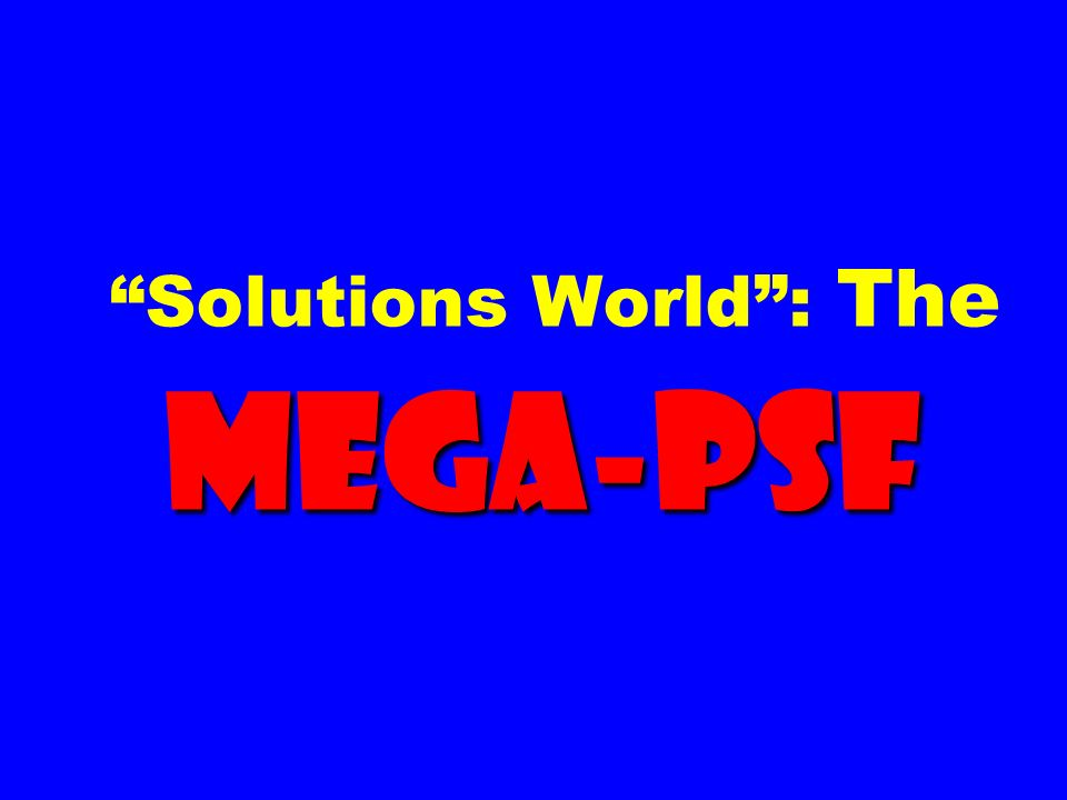 Solutions World : The Mega-PSF