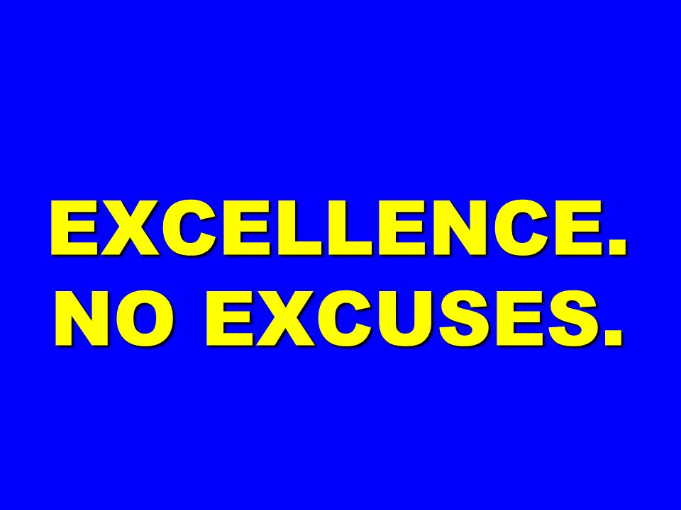 EXCELLENCE. NO EXCUSES.