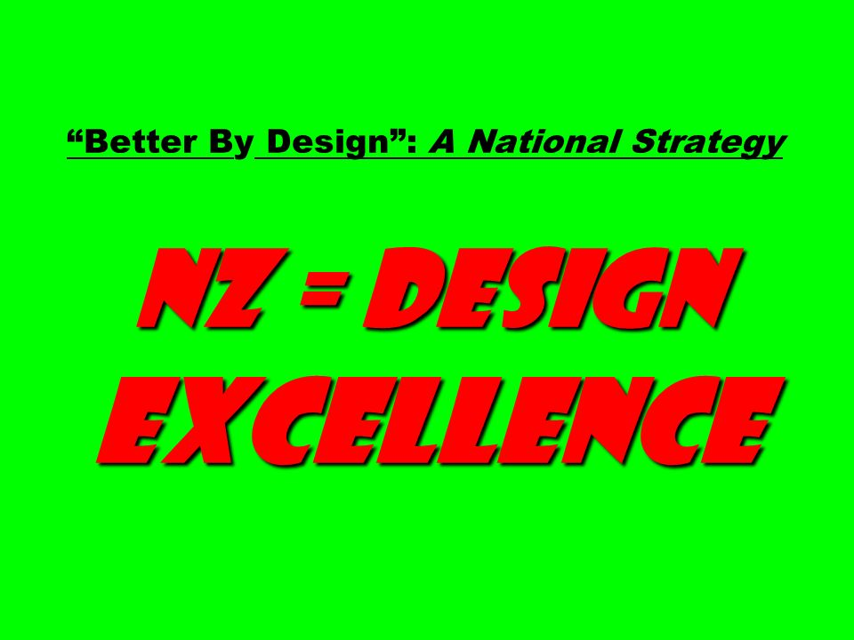 Better By Design : A National Strategy NZ = Design Excellence