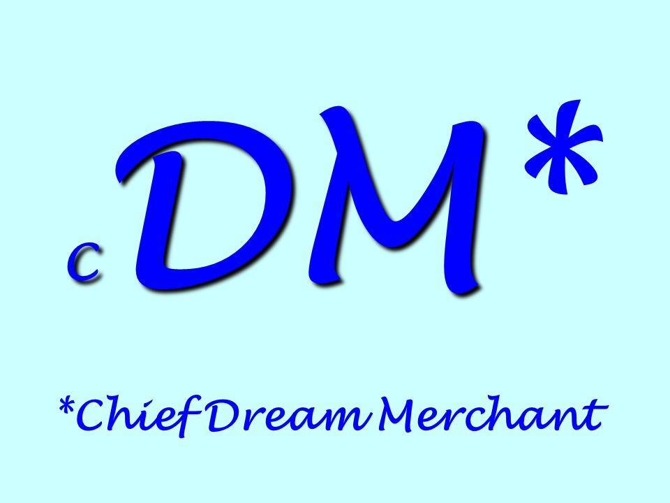 CDM* *Chief Dream Merchant