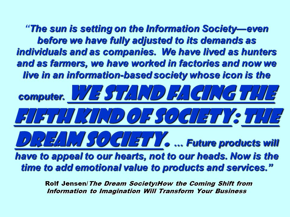 The sun is setting on the Information Society—even before we have fully adjusted to its demands as individuals and as companies.