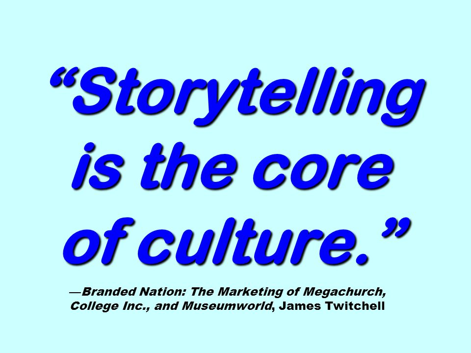Storytelling is the core of culture