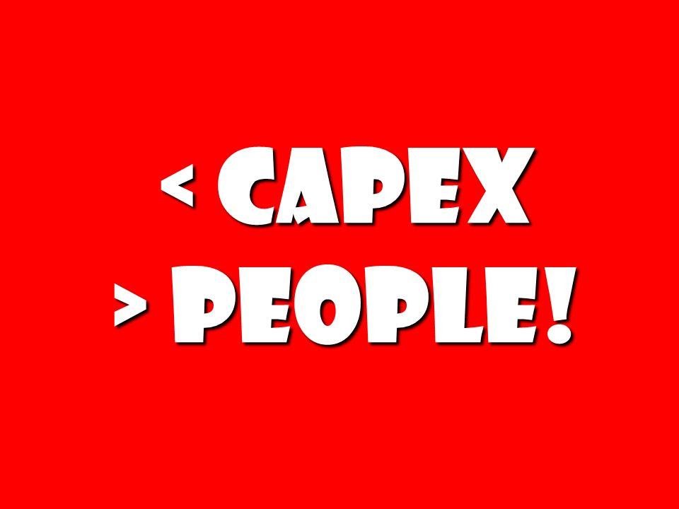< CAPEX > People!