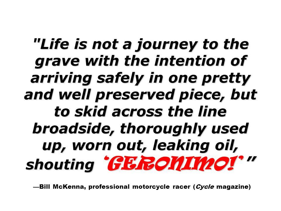 —Bill McKenna, professional motorcycle racer (Cycle magazine)
