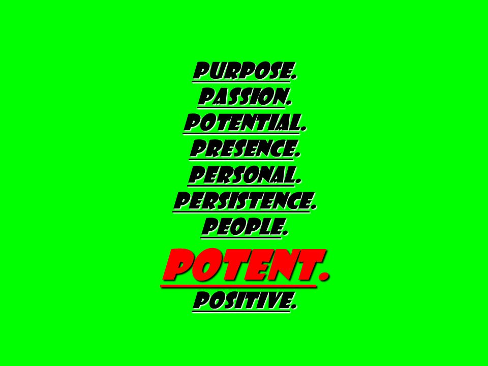 PURPOSE. PASSION. Potential. Presence. Personal. PERSISTENCE. PEOPLE