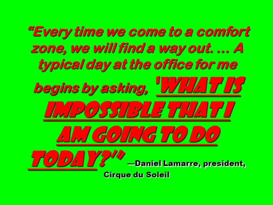 am going to do today ' —Daniel Lamarre, president, Cirque du Soleil