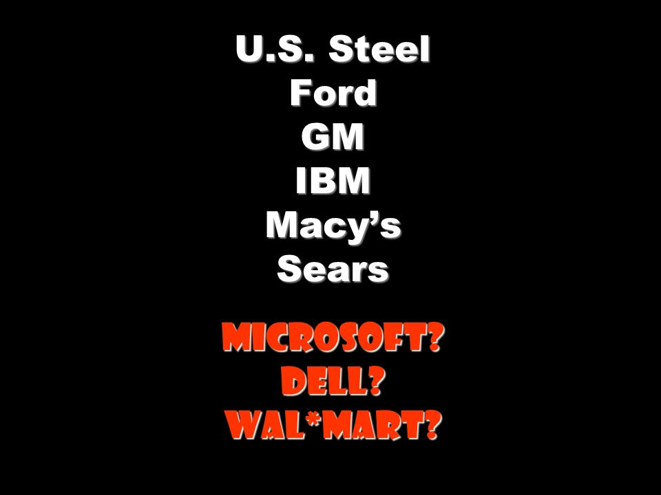 U.S. Steel Ford GM IBM Macy's Sears Microsoft Dell Wal*Mart