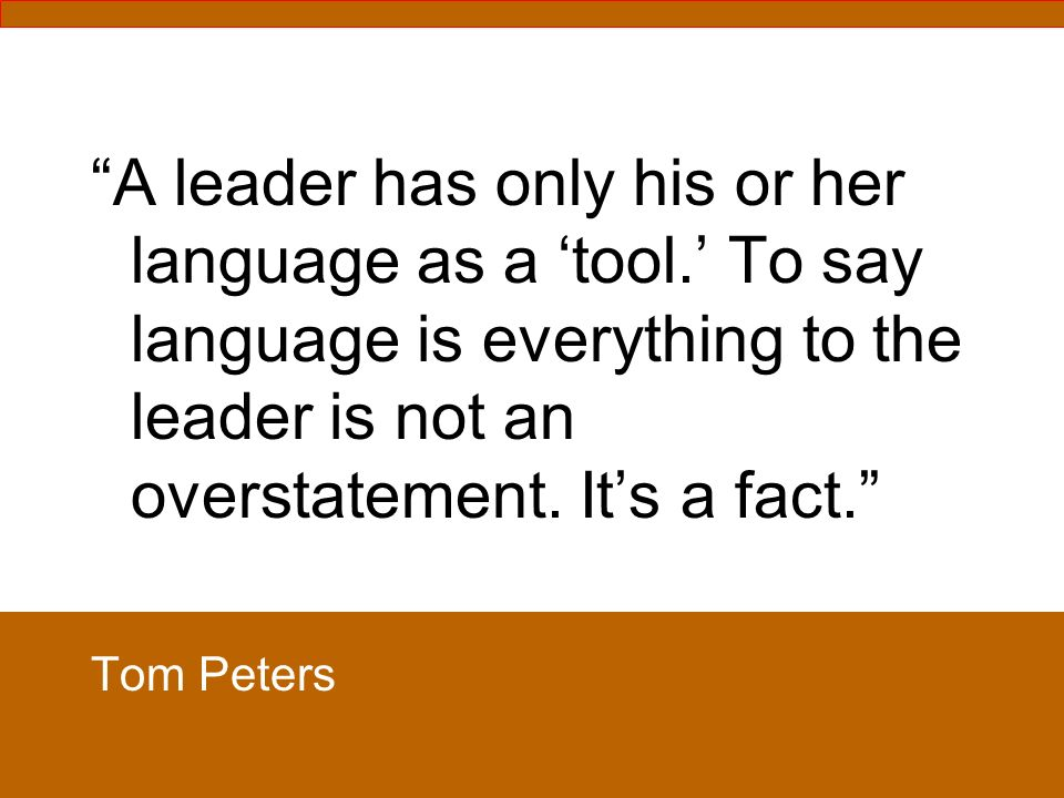 A leader has only his or her language as a 'tool