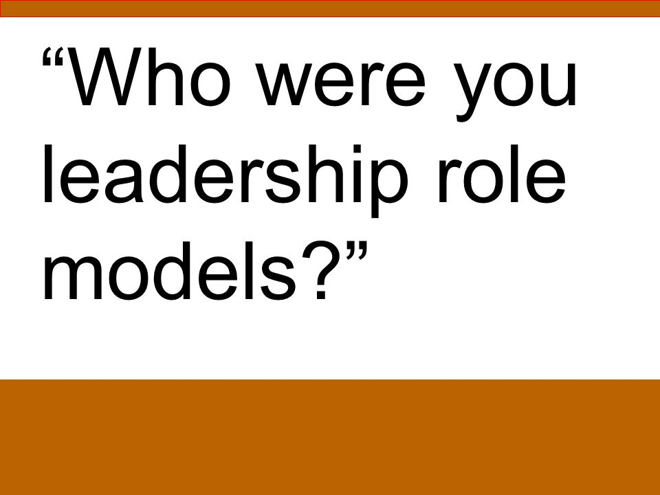 Who were you leadership role models