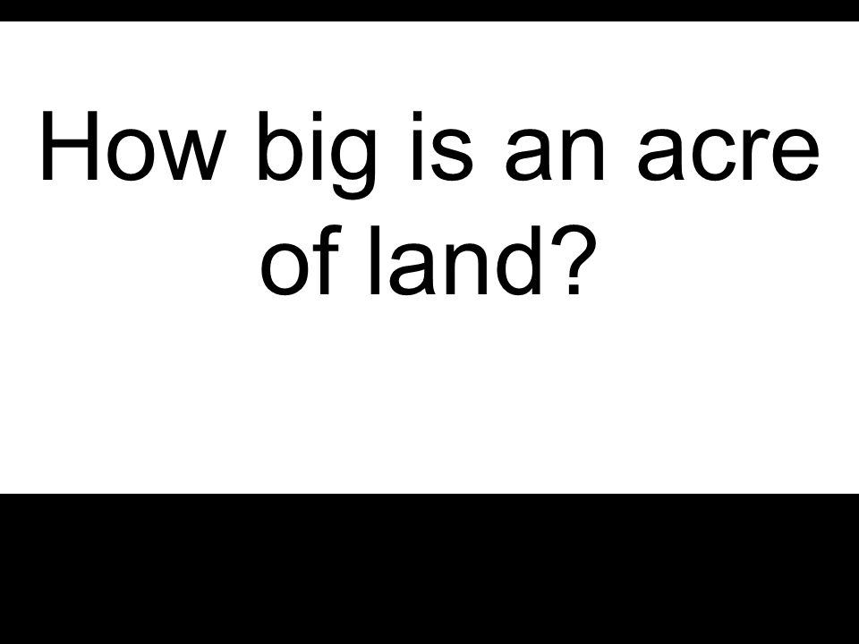 How big is an acre of land
