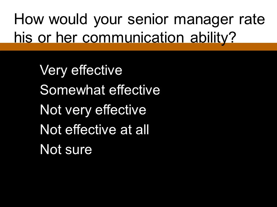 How would your senior manager rate his or her communication ability