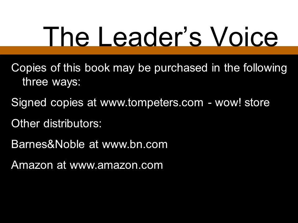 The Leader's Voice Copies of this book may be purchased in the following three ways: Signed copies at www.tompeters.com - wow! store.