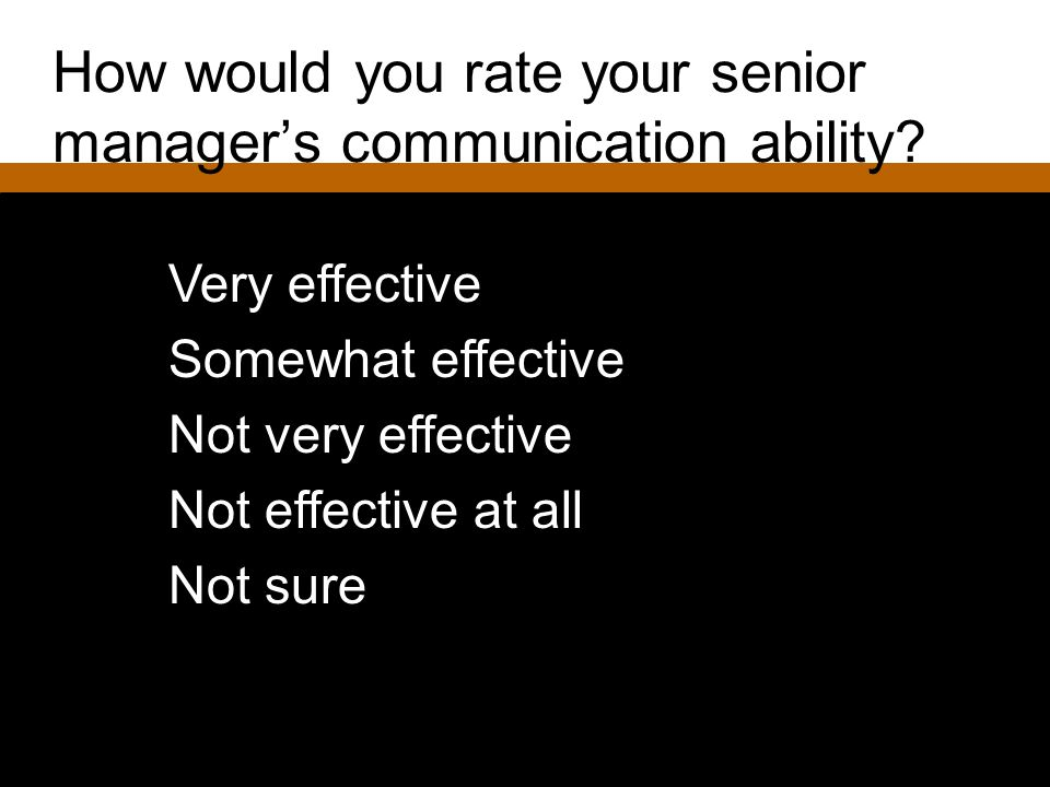 How would you rate your senior manager's communication ability
