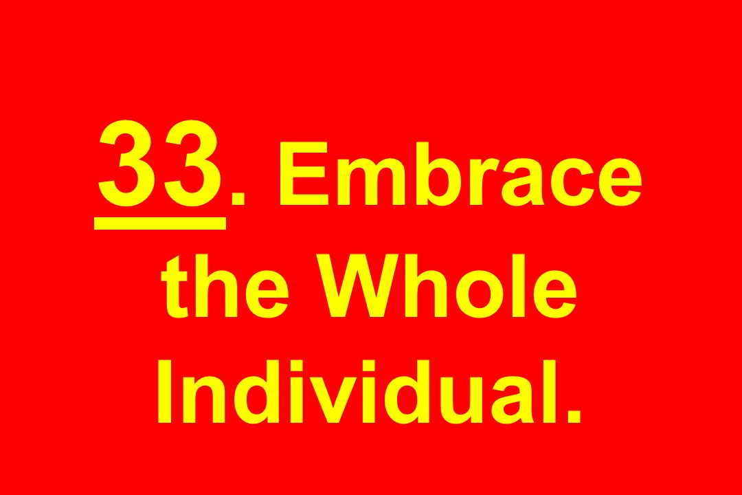 33. Embrace the Whole Individual.