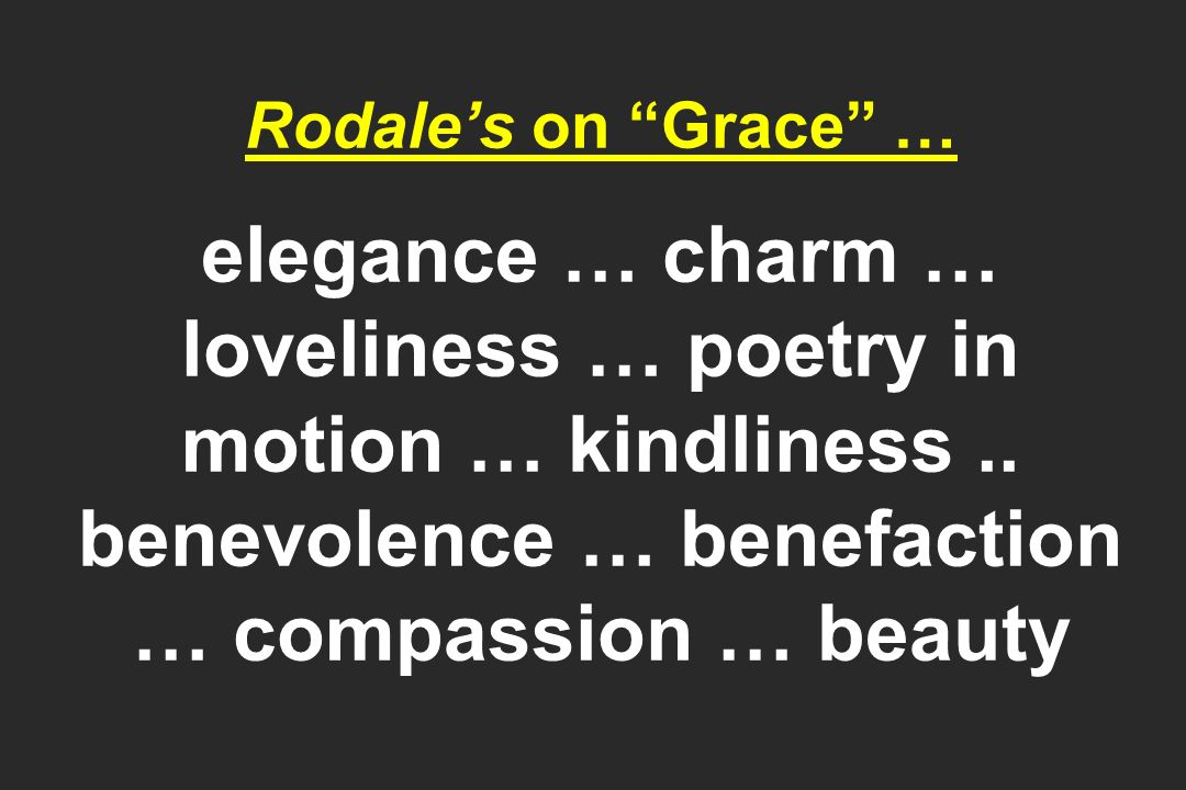 Rodale's on Grace … elegance … charm … loveliness … poetry in motion … kindliness ..