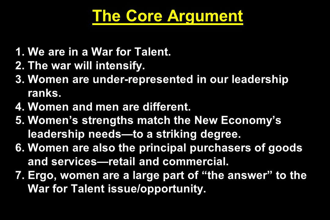 The Core Argument 1. We are in a War for Talent. 2