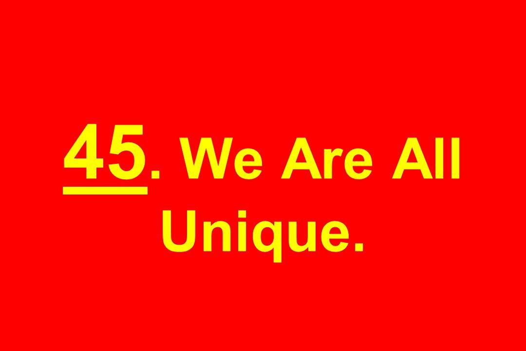 45. We Are All Unique.
