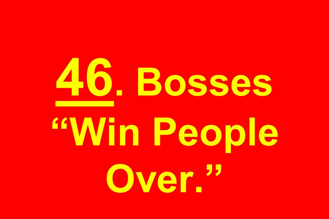 46. Bosses Win People Over.