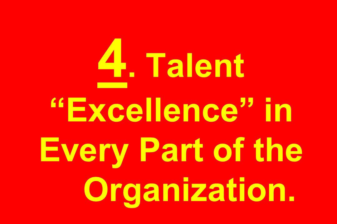 4. Talent Excellence in Every Part of the Organization.