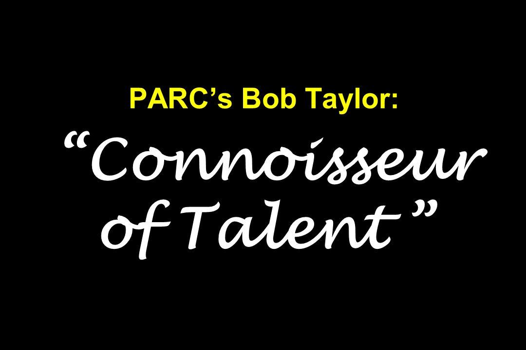 PARC's Bob Taylor: Connoisseur of Talent