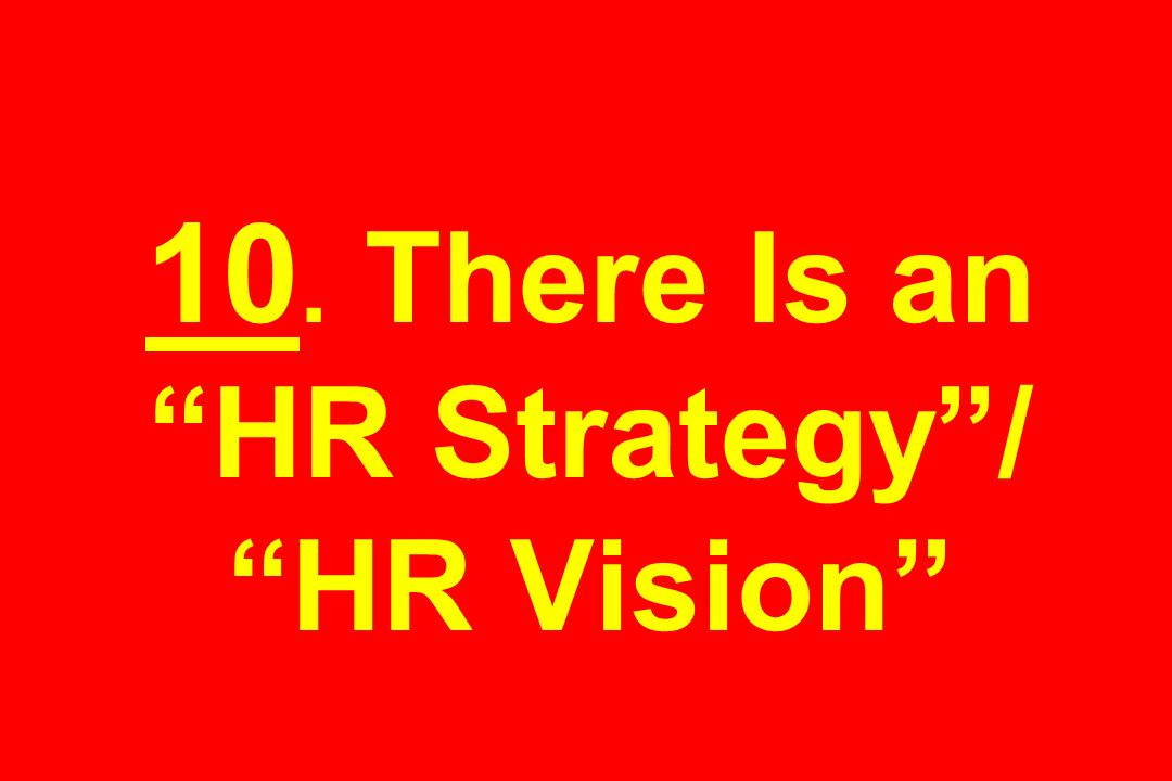 10. There Is an HR Strategy / HR Vision