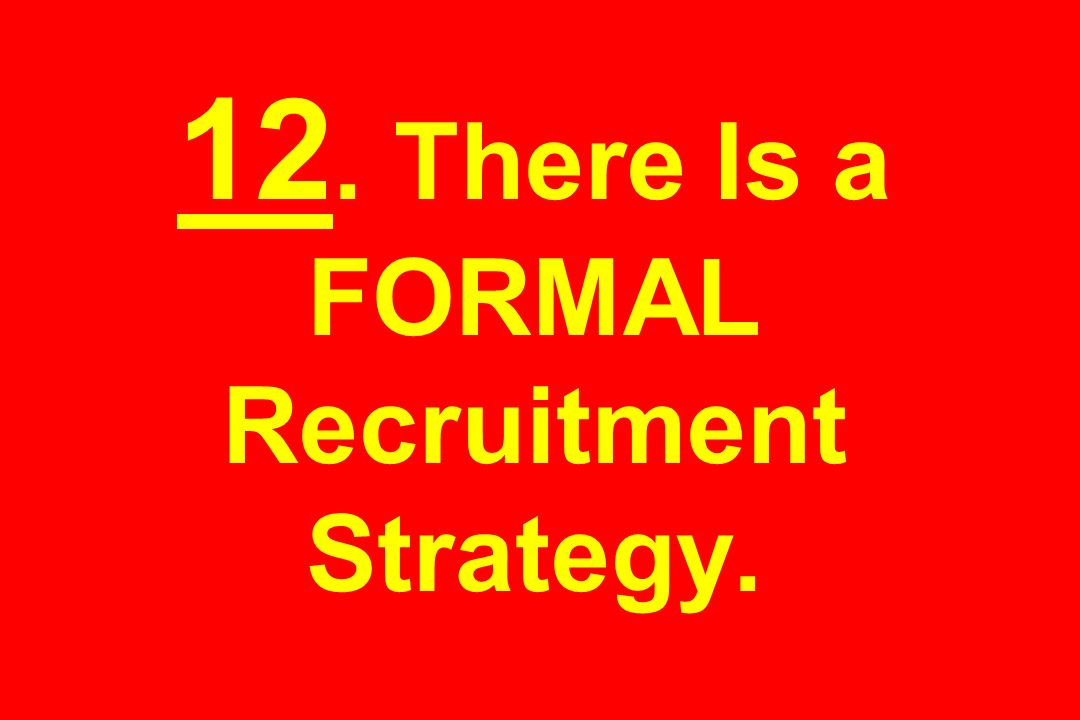12. There Is a FORMAL Recruitment Strategy.