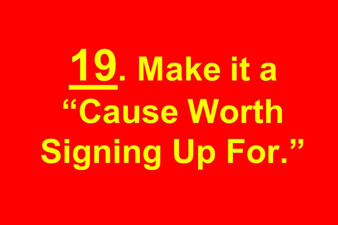 19. Make it a Cause Worth Signing Up For.