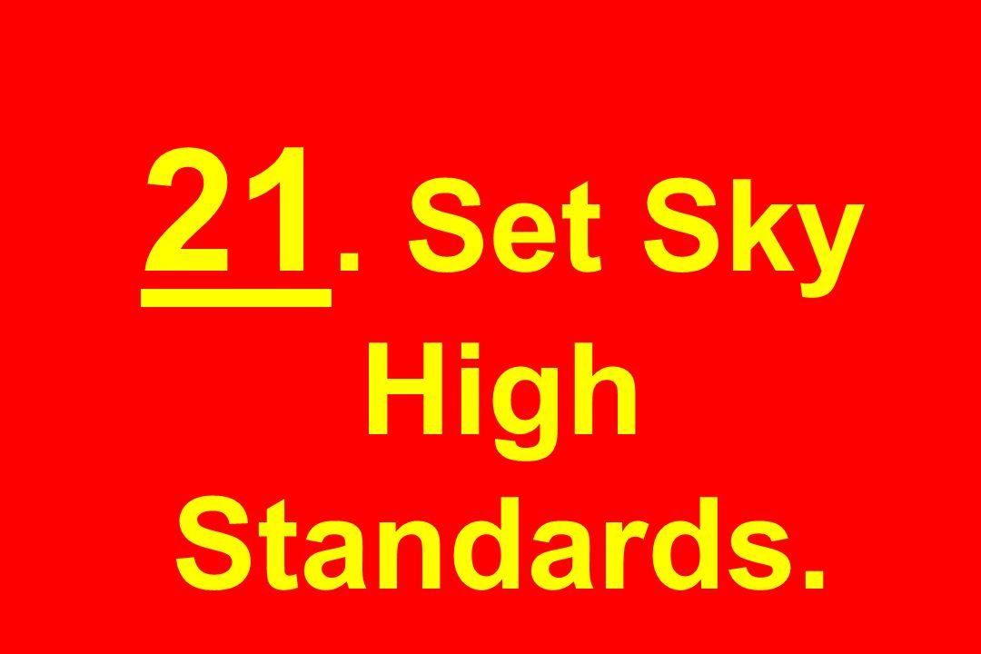 21. Set Sky High Standards.