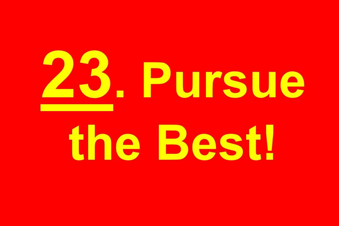 23. Pursue the Best!