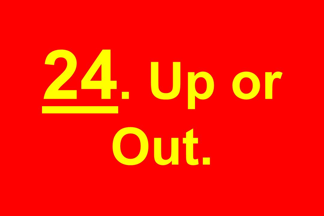 24. Up or Out.
