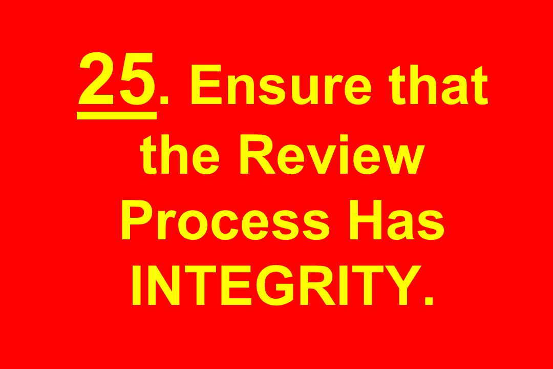 25. Ensure that the Review Process Has INTEGRITY.