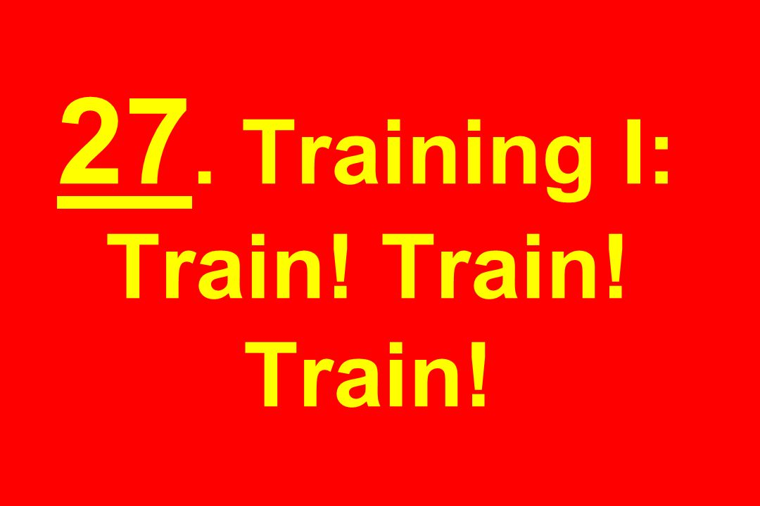 27. Training I: Train! Train! Train!