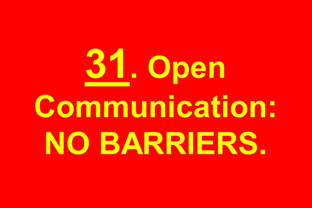 31. Open Communication: NO BARRIERS.