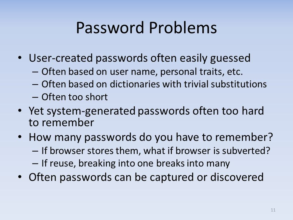 Password Problems User-created passwords often easily guessed