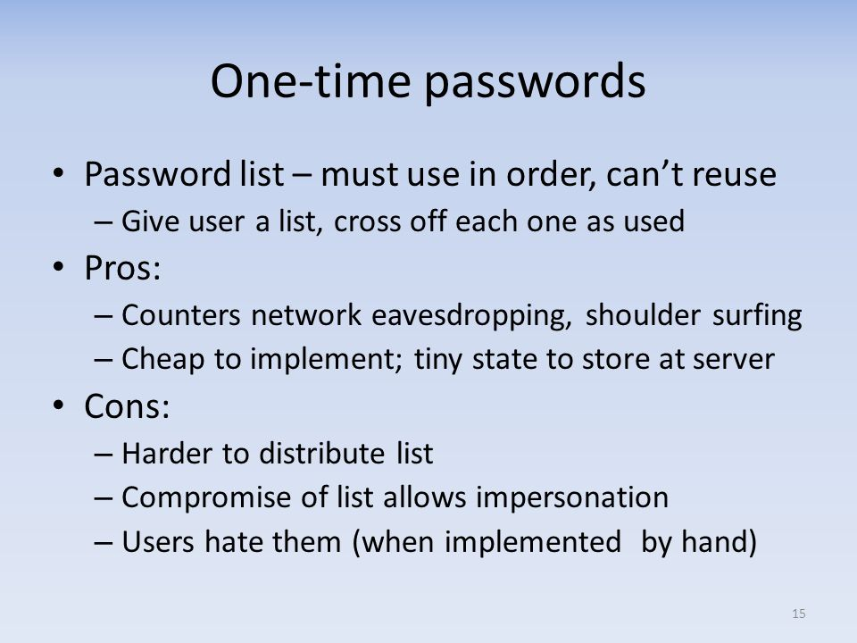 One-time passwords Password list – must use in order, can't reuse