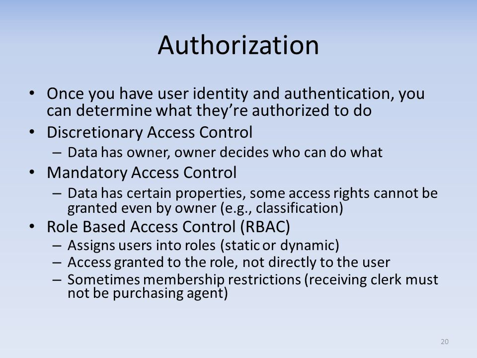 AuthorizationOnce you have user identity and authentication, you can determine what they're authorized to do.