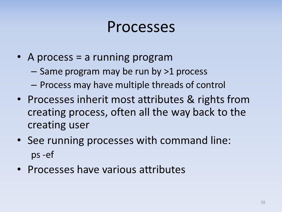 Processes A process = a running program