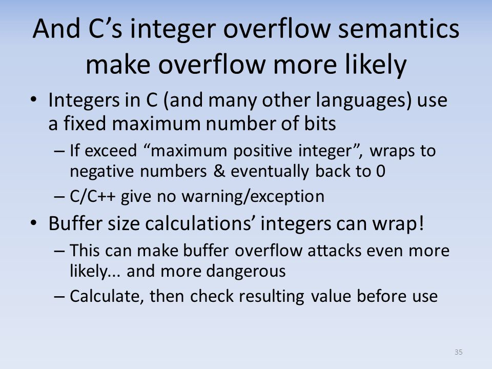 And C's integer overflow semantics make overflow more likely