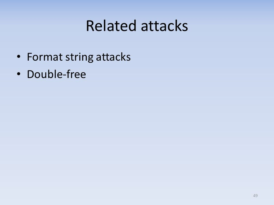 Related attacks Format string attacks Double-free