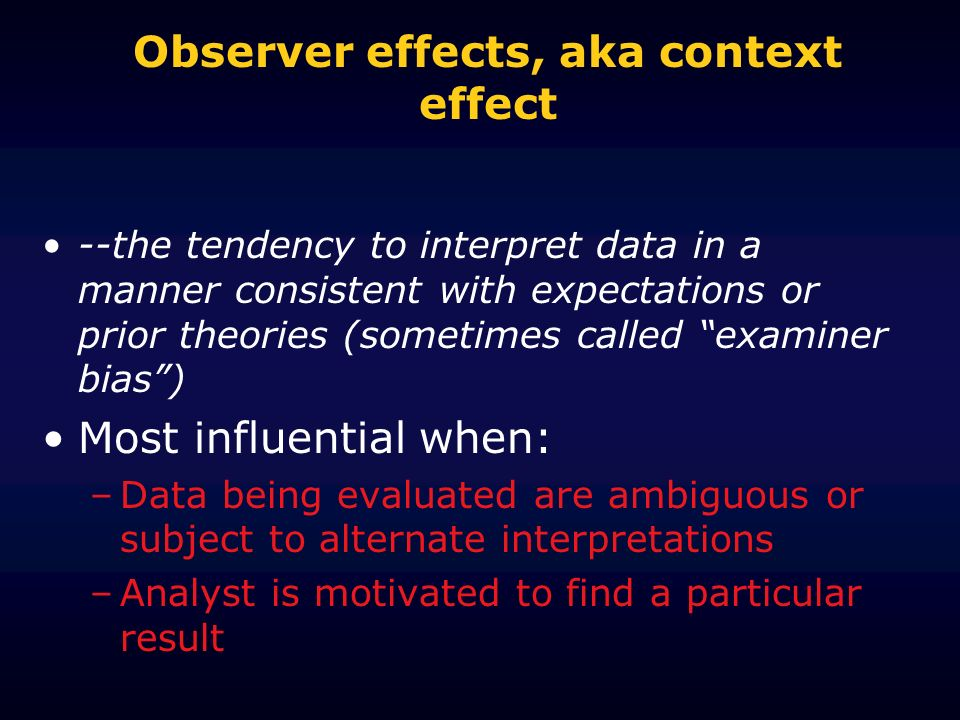 Observer effects, aka context effect