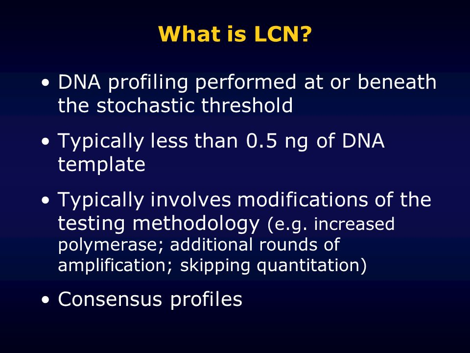 What is LCN DNA profiling performed at or beneath the stochastic threshold. Typically less than 0.5 ng of DNA template.
