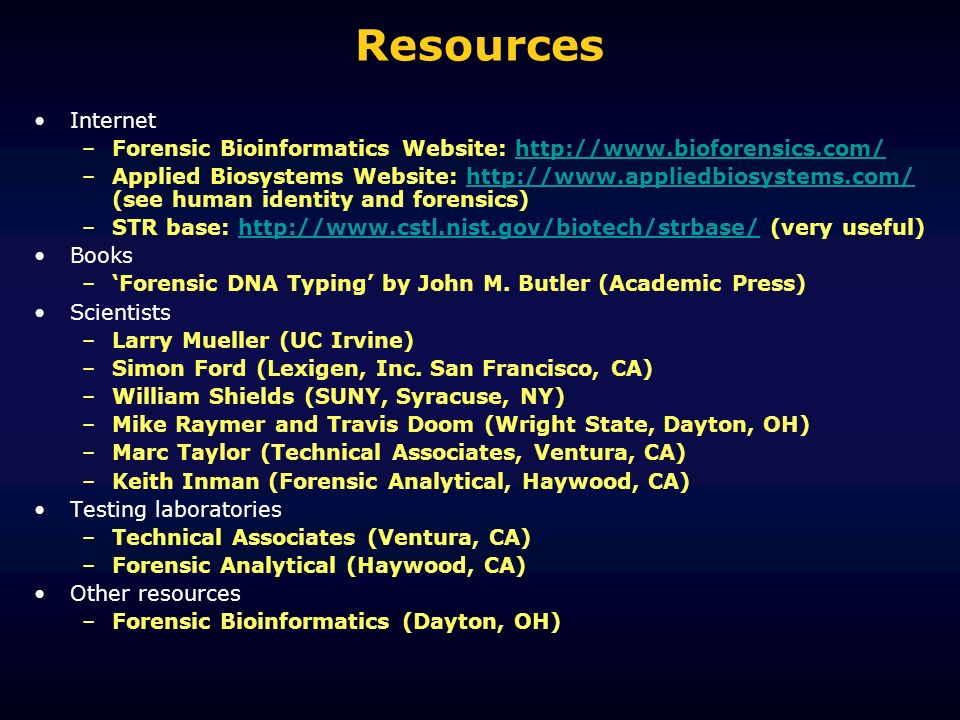 ResourcesInternet. Forensic Bioinformatics Website: http://www.bioforensics.com/