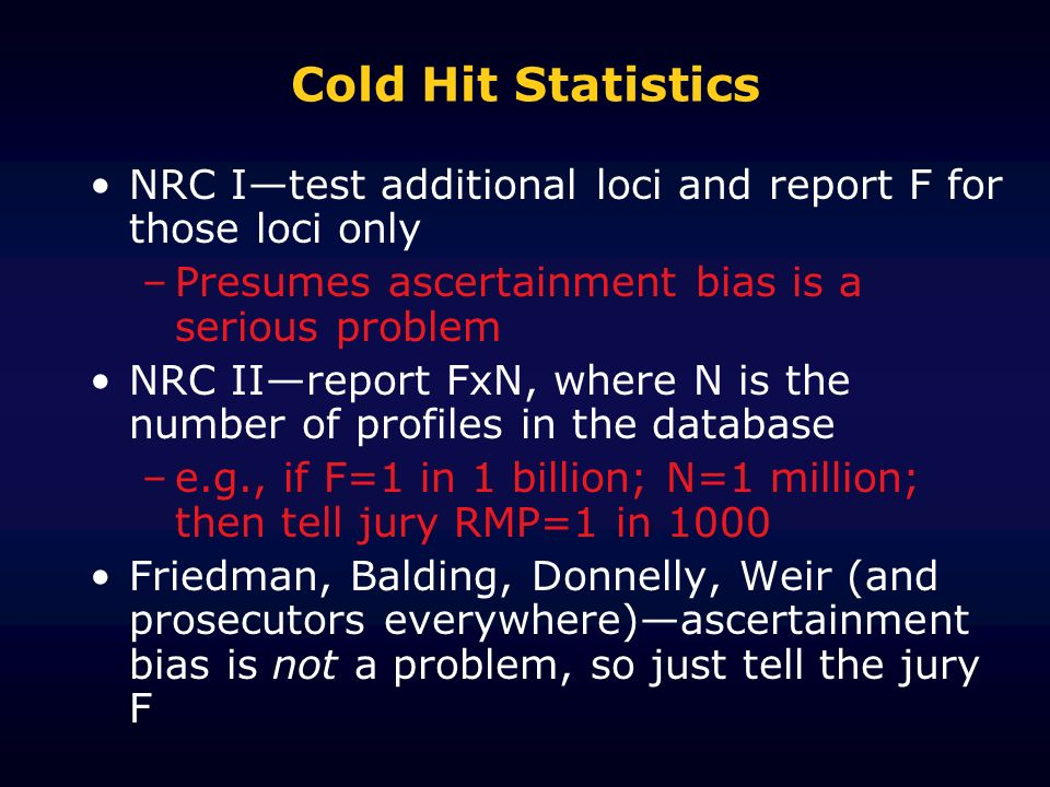 Cold Hit Statistics NRC I—test additional loci and report F for those loci only. Presumes ascertainment bias is a serious problem.