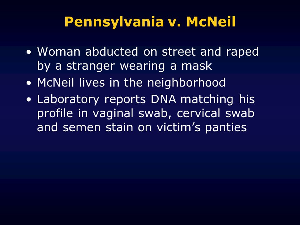 Pennsylvania v. McNeilWoman abducted on street and raped by a stranger wearing a mask. McNeil lives in the neighborhood.