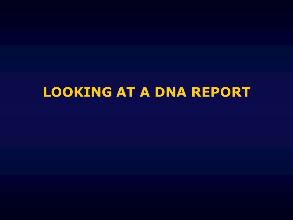 LOOKING AT A DNA REPORT