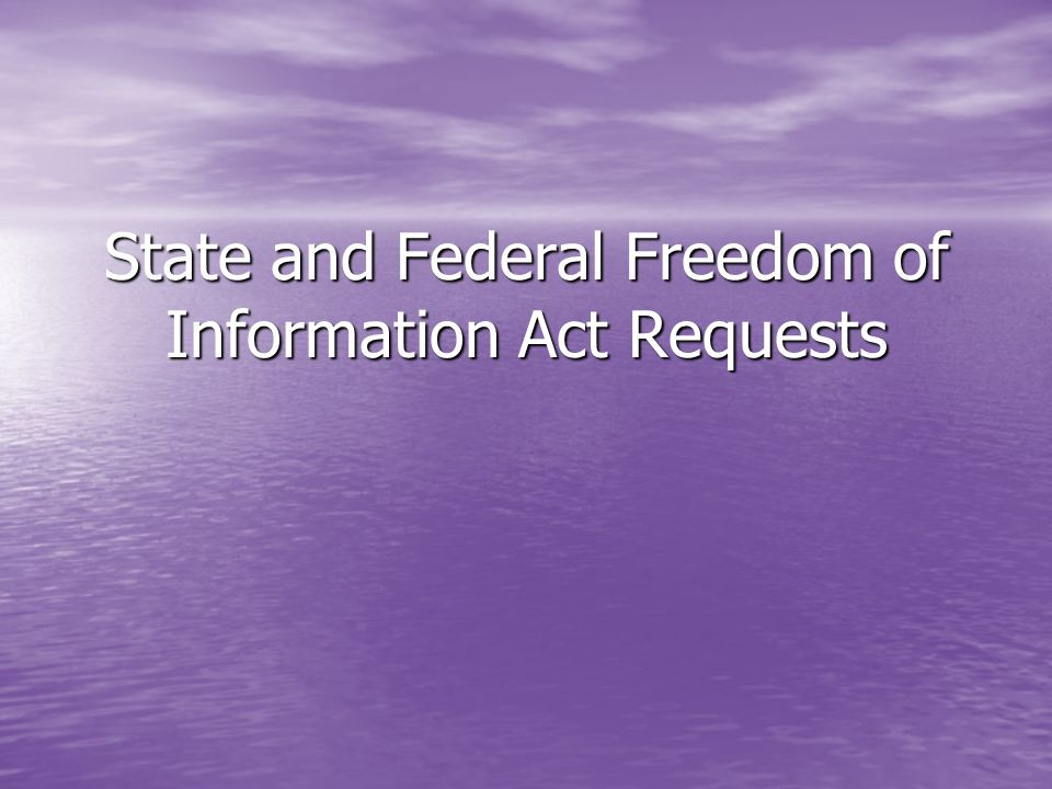 State and Federal Freedom of Information Act Requests
