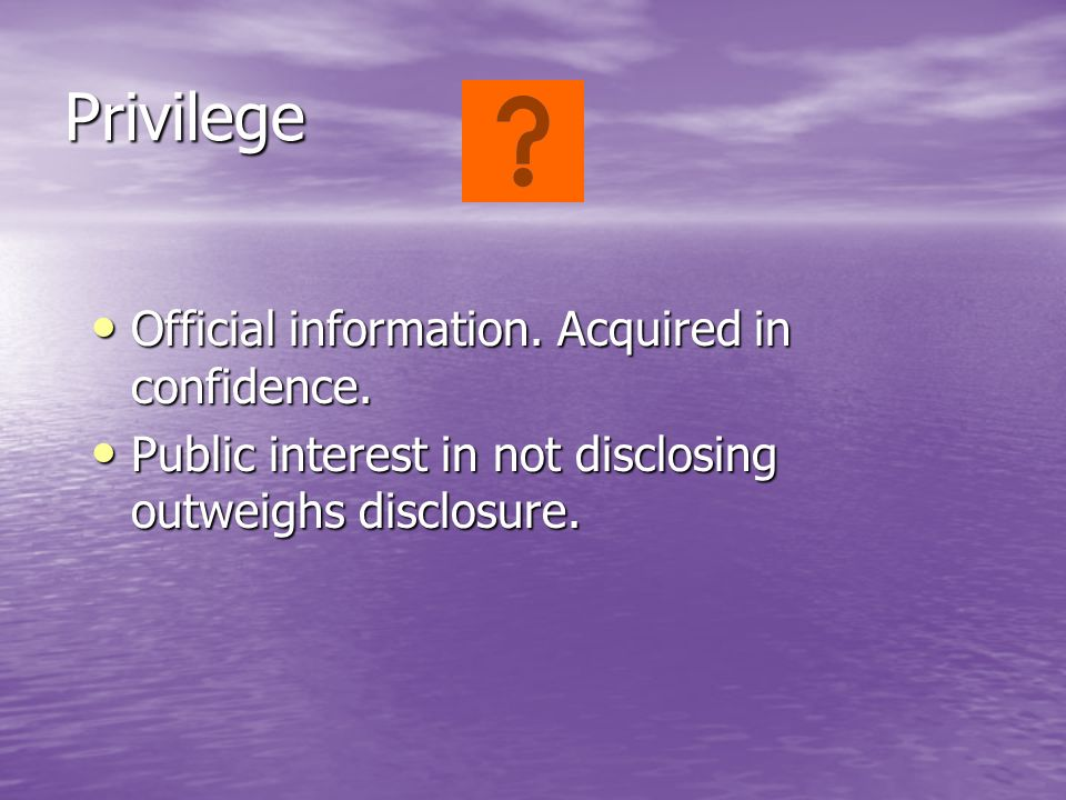 Privilege Official information. Acquired in confidence.